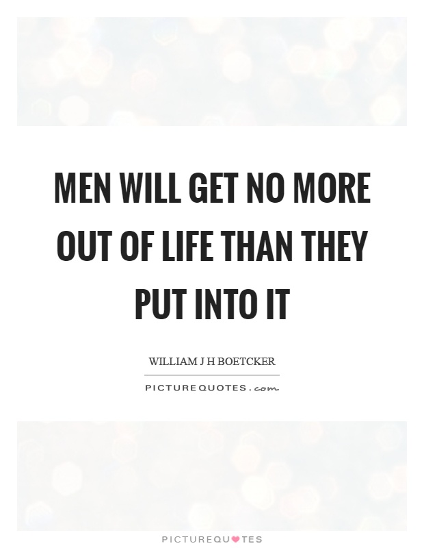 Men will get no more out of life than they put into it Picture Quote #1