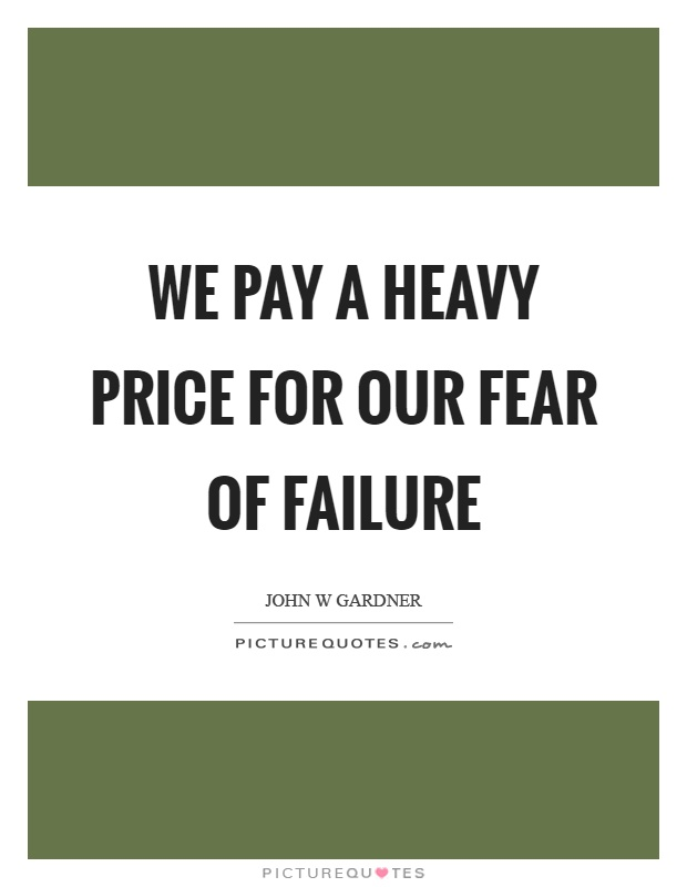 We pay a heavy price for our fear of failure Picture Quote #1