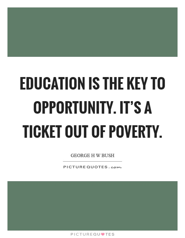 Education is the key to opportunity. It's a ticket out of poverty Picture Quote #1