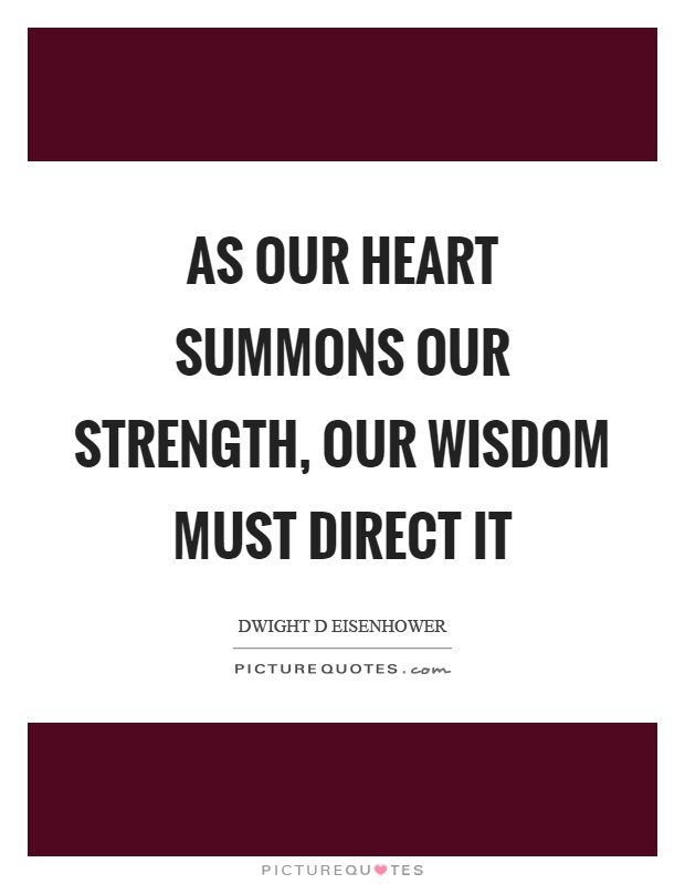 As our heart summons our strength, our wisdom must direct it Picture Quote #1