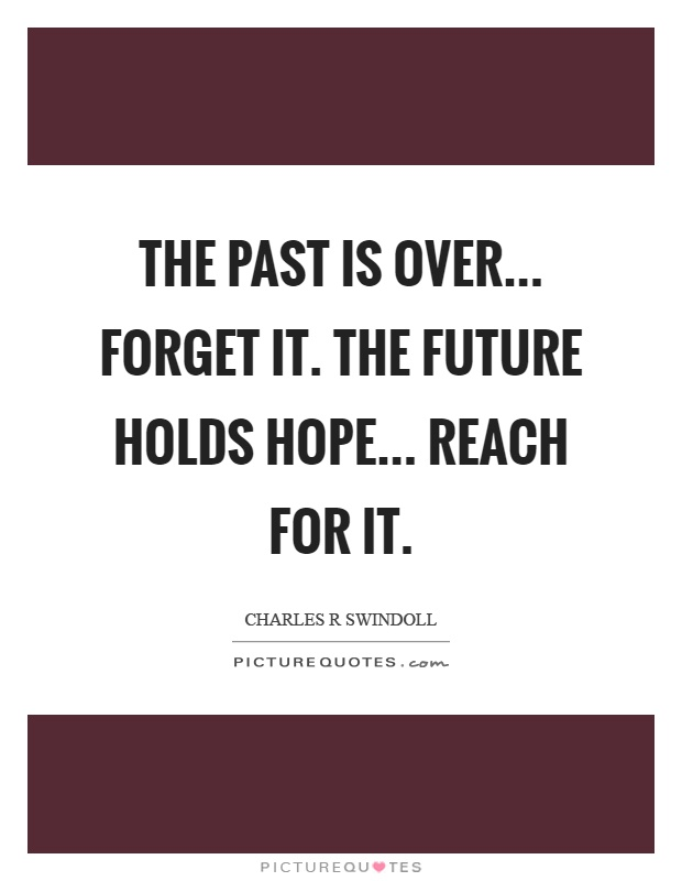 The past is over... forget it. The future holds hope... reach for it Picture Quote #1