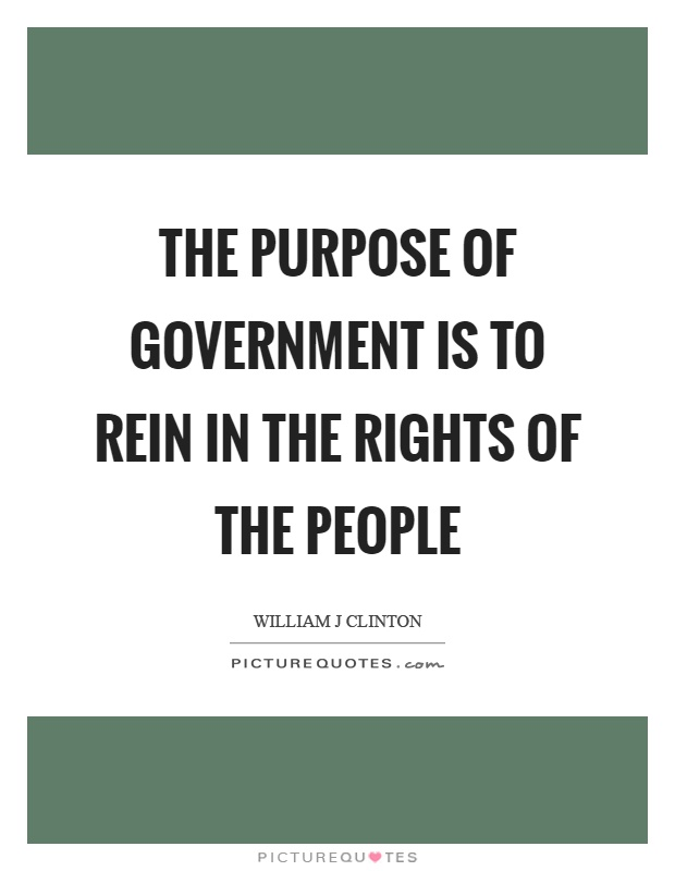 purpose of government One of the central questions of political philosophy is what the purpose of  government is it is platitudinous to say that a good state is one that does (well).