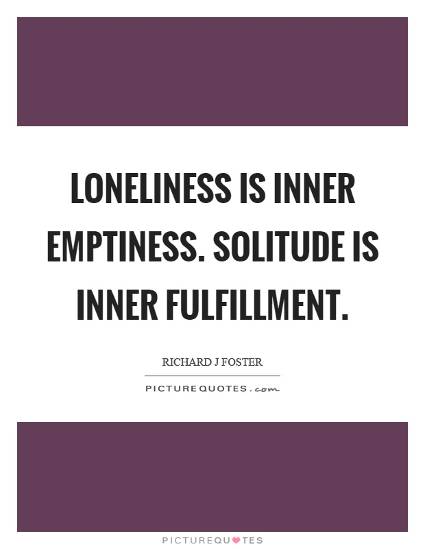 Loneliness is inner emptiness. Solitude is inner fulfillment Picture Quote #1