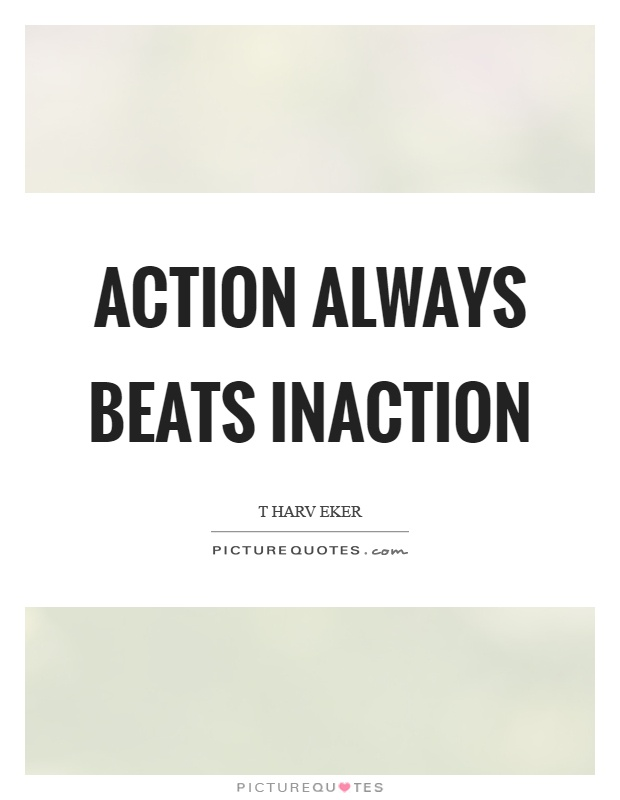 Action always beats inaction Picture Quote #1