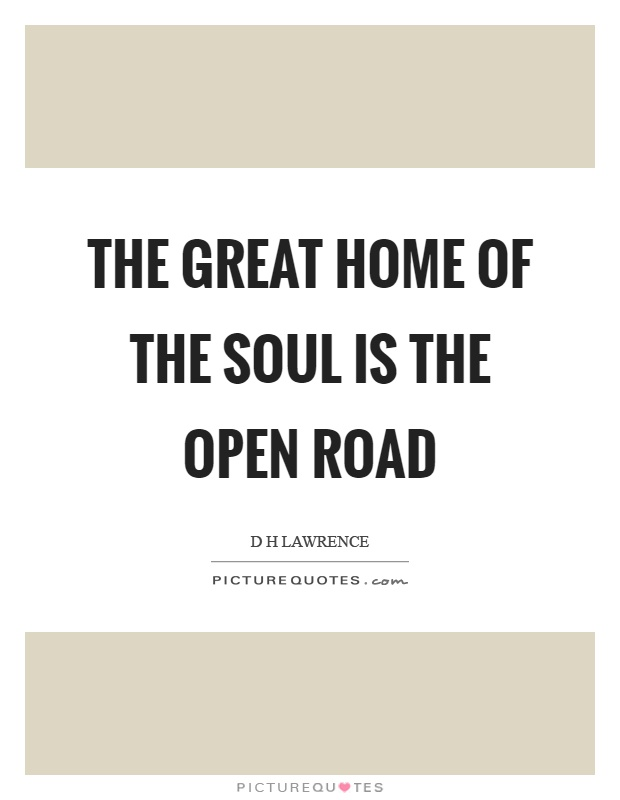 The great home of the soul is the open road Picture Quote #1