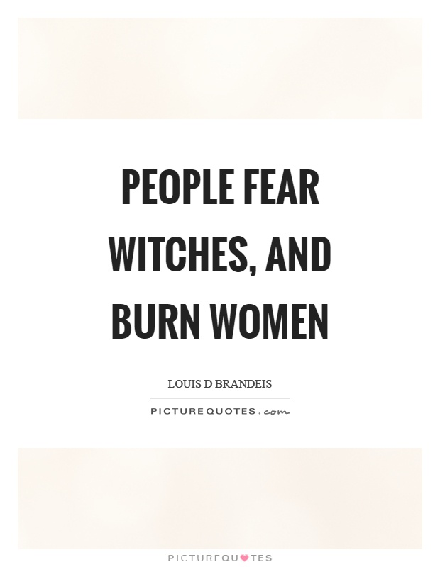 People fear witches, and burn women Picture Quote #1