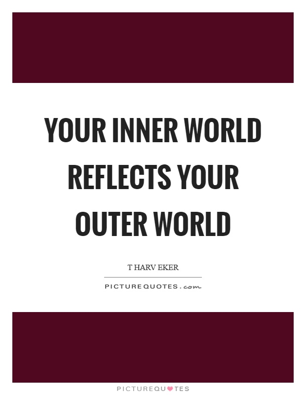 Your inner world reflects your outer world Picture Quote #1