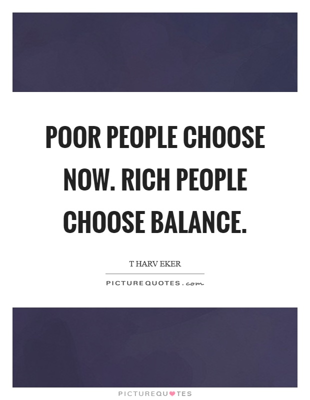 Poor people choose now. Rich people choose balance Picture Quote #1