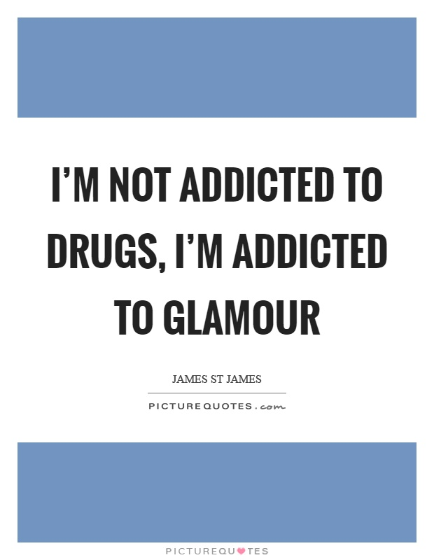 I'm not addicted to drugs, I'm addicted to glamour Picture Quote #1