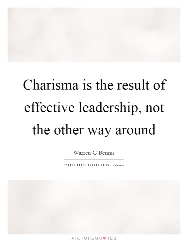 Charisma is the result of effective leadership, not the other way around Picture Quote #1