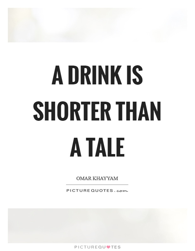 A drink is shorter than a tale Picture Quote #1