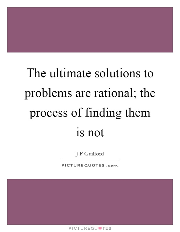 The ultimate solutions to problems are rational; the process of finding them is not Picture Quote #1
