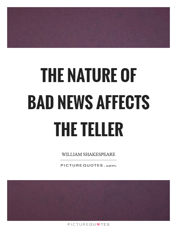 The nature of bad news affects the teller Picture Quote #1
