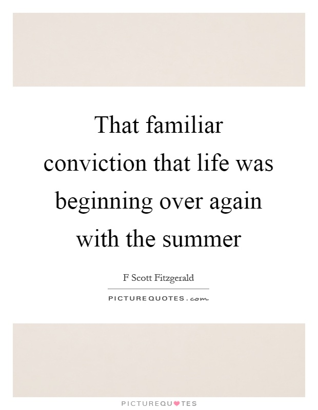 That familiar conviction that life was beginning over again with the summer Picture Quote #1