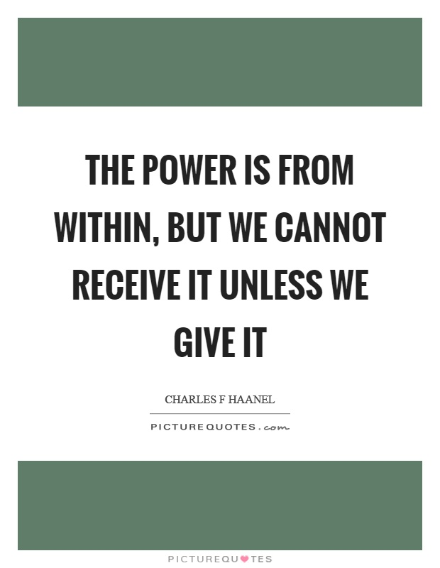 The power is from within, but we cannot receive it unless we give it Picture Quote #1