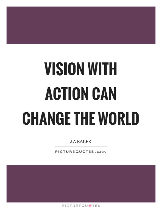 Vision with action can change the world Picture Quote #1