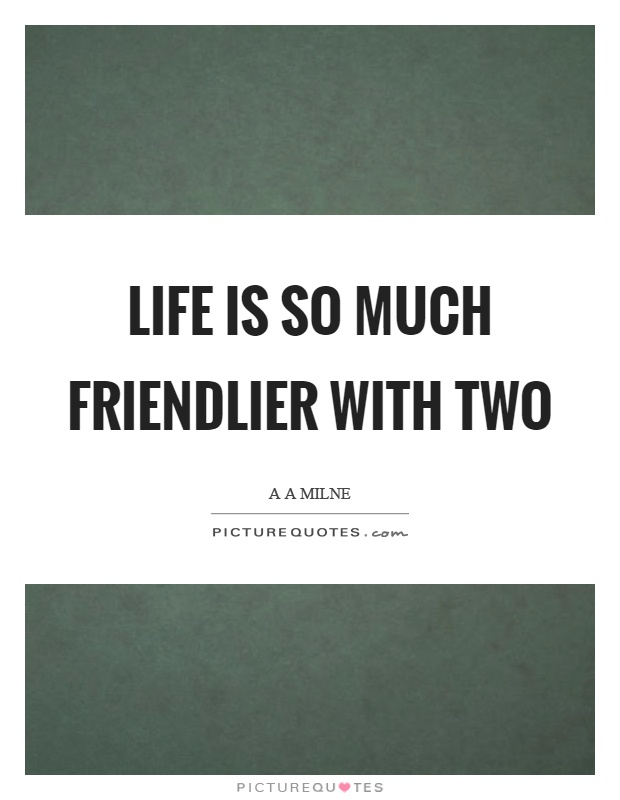 Life is so much friendlier with two Picture Quote #1
