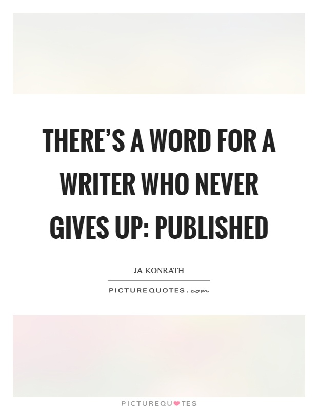There's a word for a writer who never gives up: published Picture Quote #1