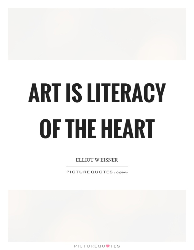 Art is literacy of the heart Picture Quote #1