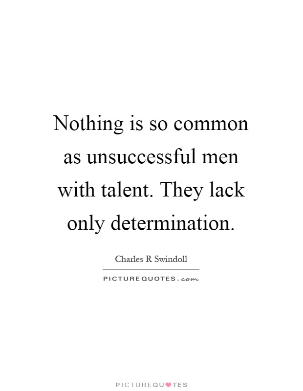 Nothing is so common as unsuccessful men with talent. They lack only determination Picture Quote #1