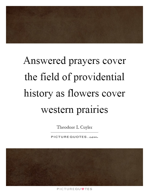 Answered prayers cover the field of providential history as flowers cover western prairies Picture Quote #1