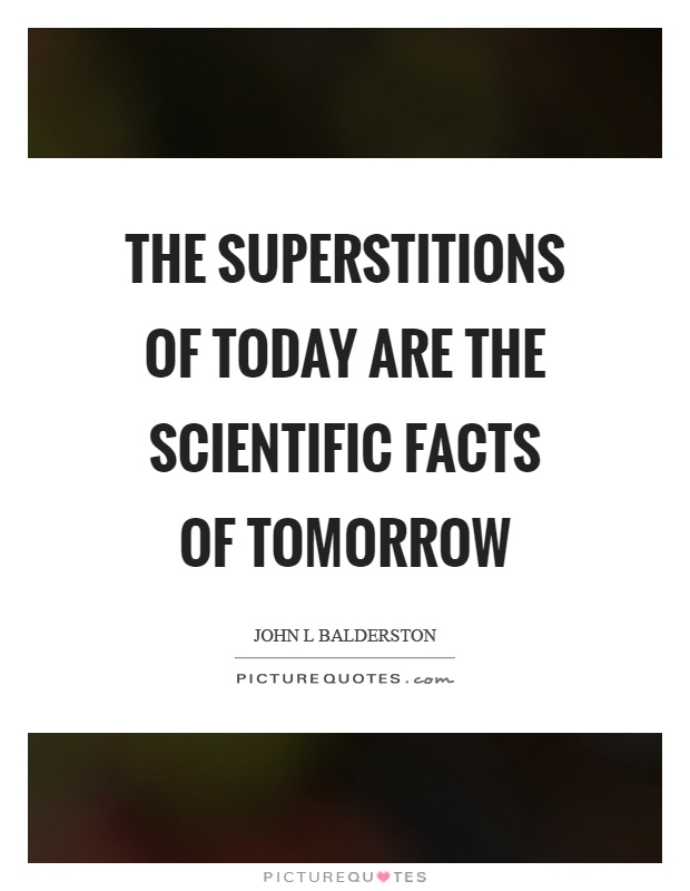 an analysis of the superstition in todays society The foregoing exposition and analysis of various types of taboos have demonstrated that most ibos traditional taboos enhance development in the society it is also obvious from the forgoing that taboo in ibo concept is functional.