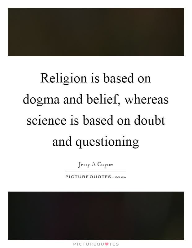 Religion Is Based On Dogma And Belief Whereas Science Is Based