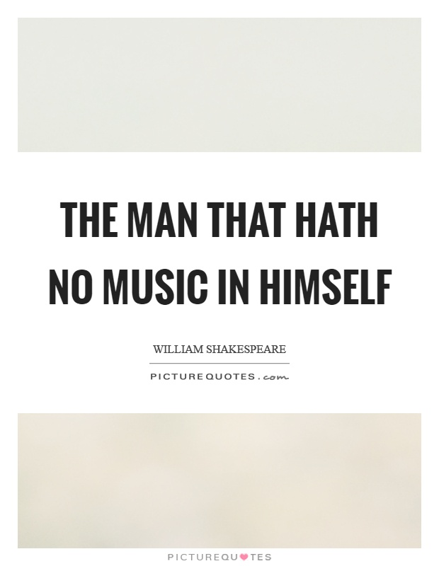 The man that hath no music in himself Picture Quote #1