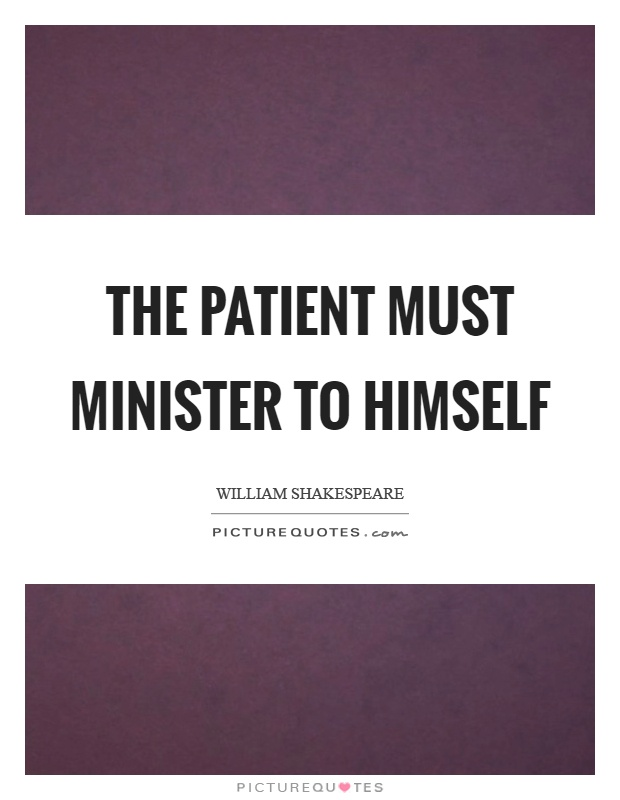 The patient must minister to himself Picture Quote #1