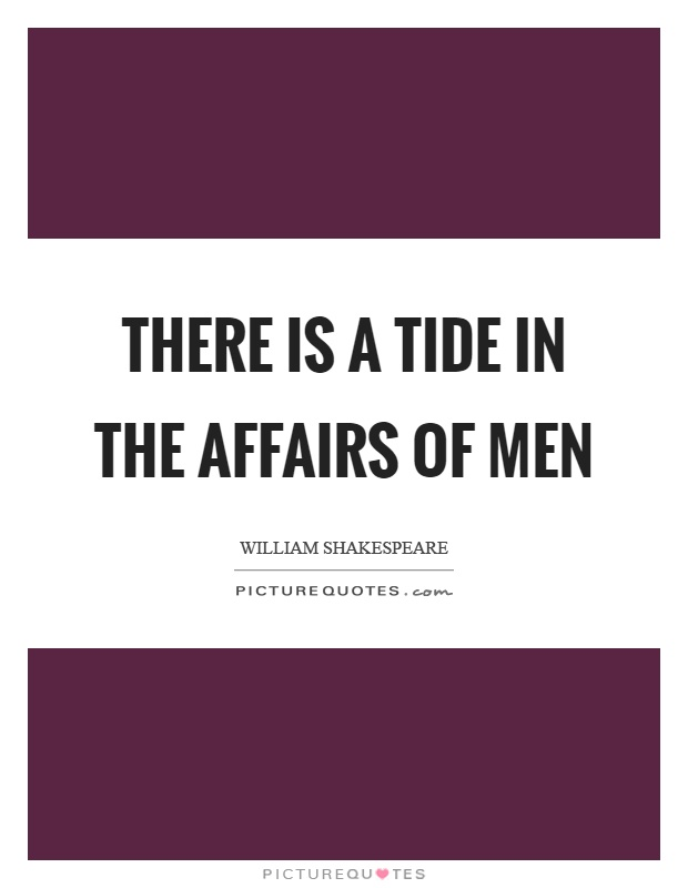 There is a tide in the affairs of men Picture Quote #1
