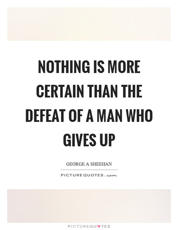 Nothing is more certain than the defeat of a man who gives up Picture Quote #1
