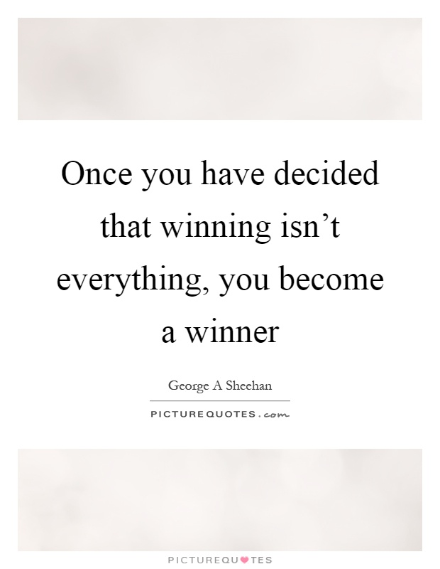 Once you have decided that winning isn't everything, you become a winner Picture Quote #1