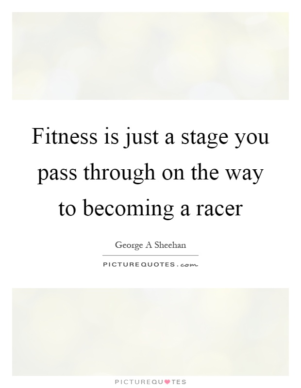 Fitness is just a stage you pass through on the way to becoming a racer Picture Quote #1