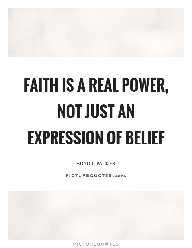 Faith is a real power, not just an expression of belief Picture Quote #1