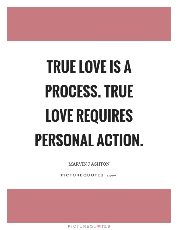 True love is a process. True love requires personal action Picture Quote #1