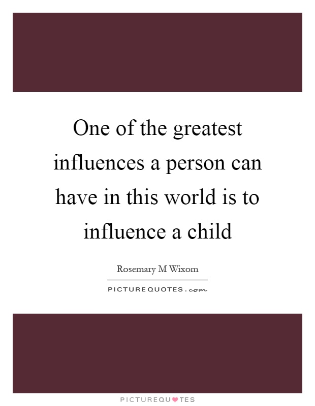 the influence one can have essay A lot of people would say that friends have more influence than family on teenagers essay: friends have more influence than can have very postive influence.