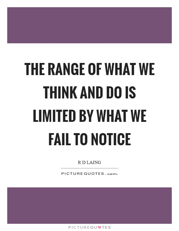 The range of what we think and do is limited by what we fail to notice Picture Quote #1