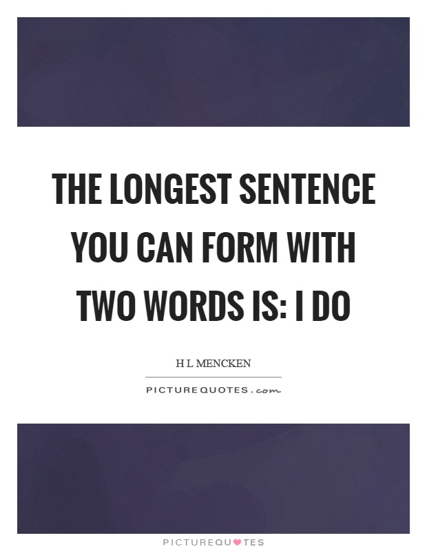 The longest sentence you can form with two words is: I do Picture Quote #1