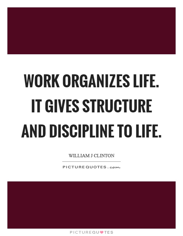 Work organizes life. It gives structure and discipline to life Picture Quote #1