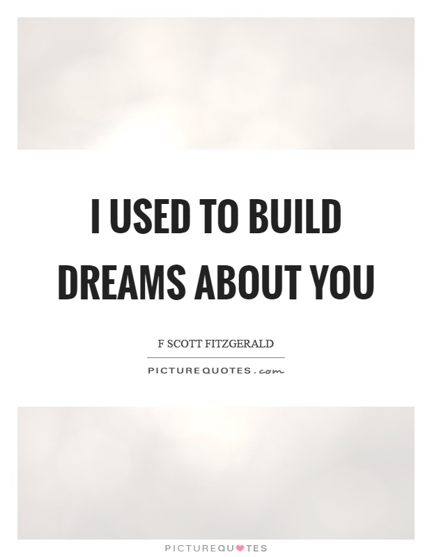 I used to build dreams about you Picture Quote #1