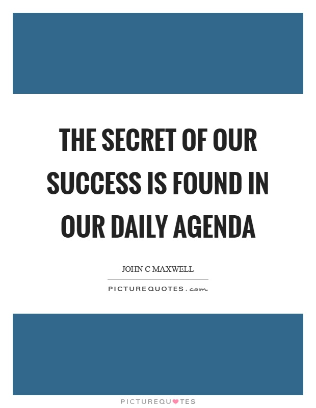 The secret of our success is found in our daily agenda Picture Quote #1