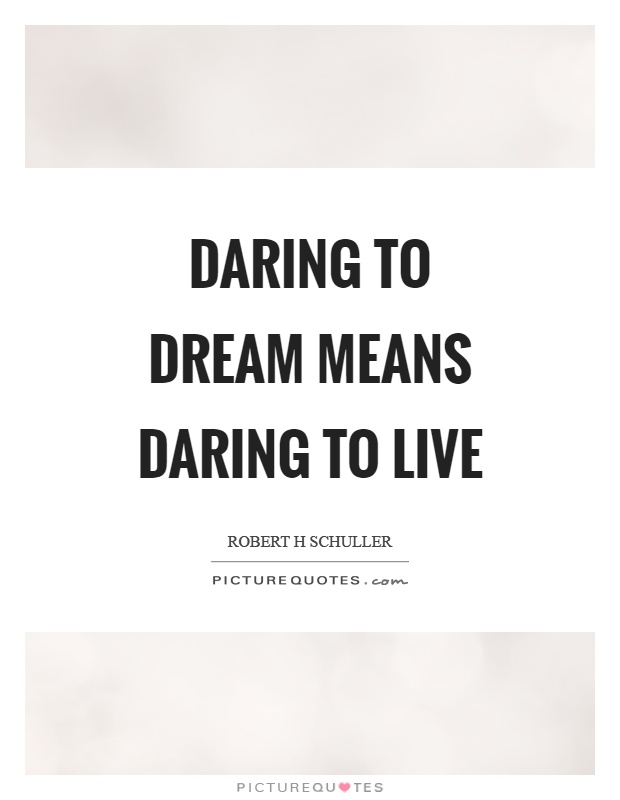 Daring to dream means daring to live Picture Quote #1
