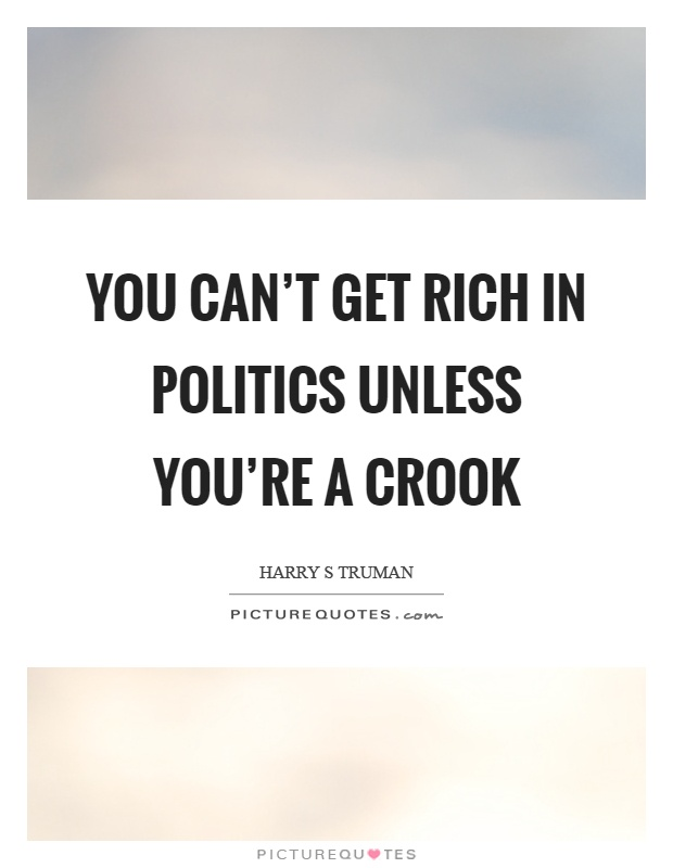 You can't get rich in politics unless you're a crook Picture Quote #1