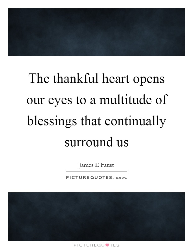 The thankful heart opens our eyes to a multitude of blessings that continually surround us Picture Quote #1