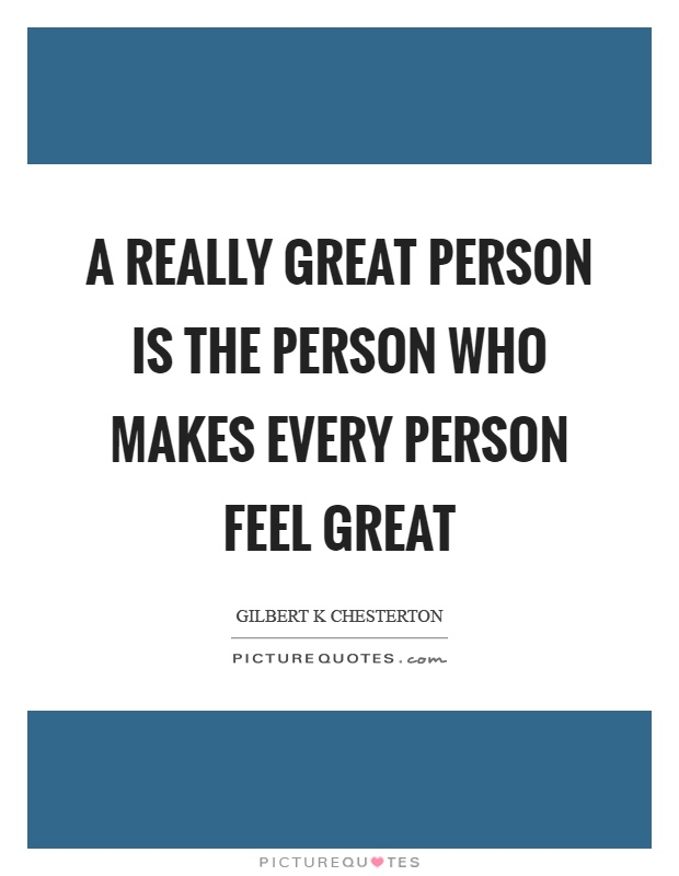 a really great person is the person who makes every person feel