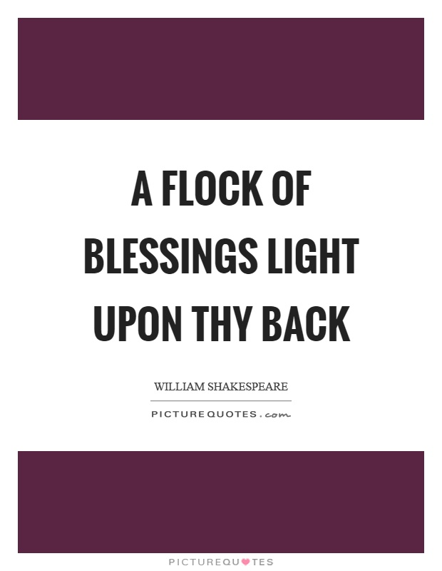 A flock of blessings light upon thy back Picture Quote #1