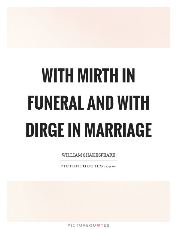 With mirth in funeral and with dirge in marriage Picture Quote #1