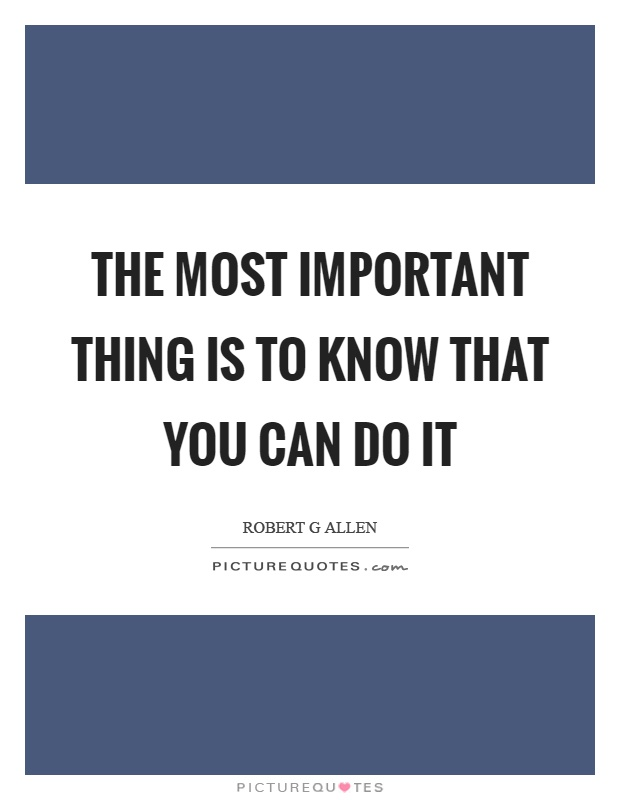 The most important thing is to know that you can do it Picture Quote #1