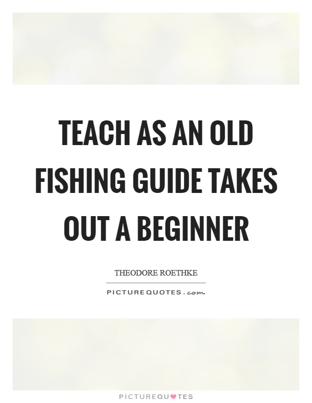 Teach as an old fishing guide takes out a beginner Picture Quote #1