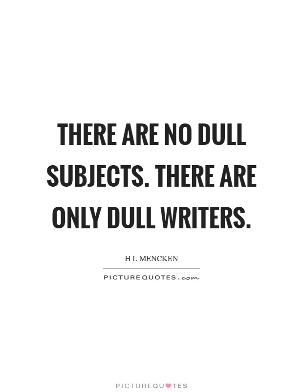 There are no dull subjects. There are only dull writers Picture Quote #1